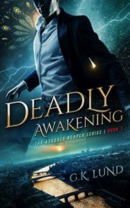 Book Cover of Deadly Awakening - The Ashdale Reaper Series Book 1 by G.K. Lund